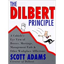 The Dilbert Principle: Cubicle's-Eye View of Bosses, Meetings, Management Fads, and Other Workplace Afflictions: A Cubicle's-Eye View of Bosses, ... Fads and Other Workplace Afflictions