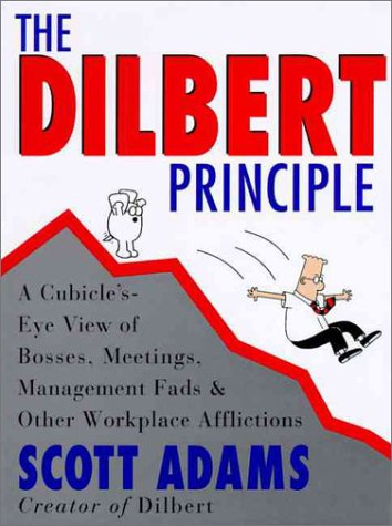 The Dilbert Principle: A Cubicle's-Eye View of Bosses, Meetings, Management Fads and Other Workplace Afflictions