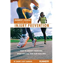 Runner's World Guide to Injury Prevention: How to Identify Problems, Speed Healing, and Run Pain-Free (Runner's World Guides)