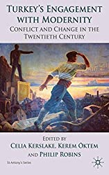 Turkey's Engagement with Modernity: Conflict and Change in the Twentieth Century (St Antony&quote;s Series)