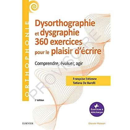 360 exercices en dysorthographie et dysgraphie: Comprendre, évaluer, agir