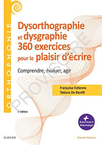 360 exercices en dysorthographie et dysgraphie: Comprendre, évaluer, agir par Françoise Estienne