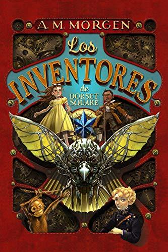 Los inventores de Dorset Square (Literatura Juvenil (A Partir De 12 Años) - Narrativa Juvenil) por A.M. Morgen