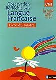 Observation réfléchie de la langue française Cycle 3, CM1 - Livre du maître