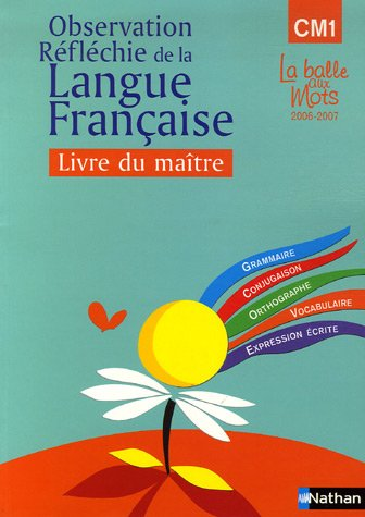Observation réfléchie de la langue française Cycle 3, CM1 : Livre du maître