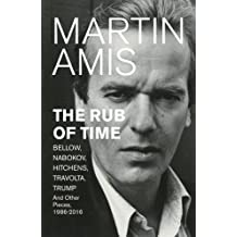 The Rub of Time: Bellow, Nabokov, Hitchens, Travolta, Trump. Essays and Reportage, 1986-2016