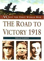 The Road to Victory, 1918 (VCs of the First World War)