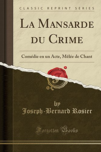 La Mansarde Du Crime: Comedie En Un Acte, Melee de Chant (Classic Reprint)