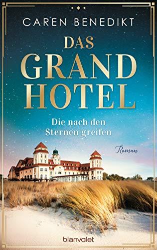 Das Grand Hotel - Die nach den Sternen greifen: Roman