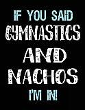 If You Said Gymnastics And Nachos I'm In: Blank Sketch, Draw and Doodle Book - Dartan Creations, Tara Hayward