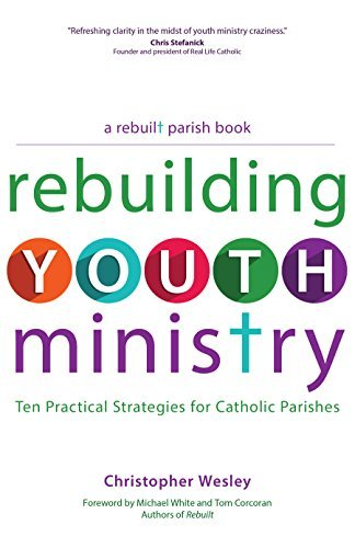 Rebuilding Youth Ministry (A Rebuilt Parish Book)