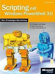 Scripting mit Windows PowerShell 3.0 - Der Workshop: Skript-ProgrammierungmitWindowsPowerShell3.0vomEinsteigerbiszumProfi