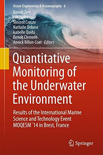 Quantitative Monitoring of the Underwater Environment: Results of the International Marine Science and Technology Event MOQESM´14 in Brest, France (Ocean Engineering & Oceanography)