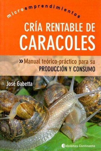 CRIA RENTABLE CARACOLES Ed.Continente (Microemprendimientos) por Jose Gabetta