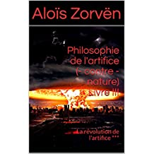 Philosophie de l'artifice (- contre - nature) Livre III: La révolution de l'artifice ***