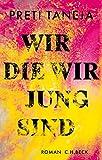 Wir, die wir jung sind: Roman von Preti Taneja