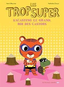 """Afficher """"Les Trop Super n° 9 Kacasting le grand, roi des castors"""""""