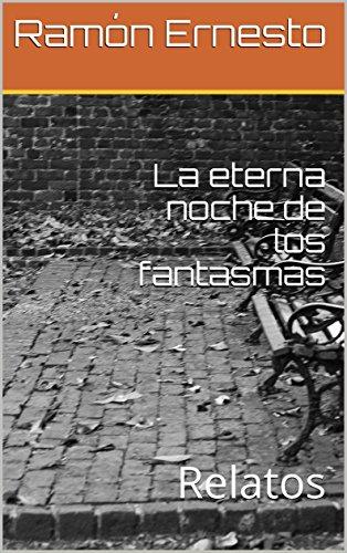La eterna noche de los fantasmas : Relatos por Ramón  Ernesto
