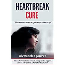 Heartbreak Cure: The fastest way to get over a breakup (English Edition)