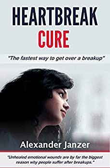 Heartbreak Cure: The fastest way to get over a breakup (English Edition) par [Janzer, Alexander]