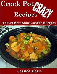 Crock Pot Crazy Recipes : The 50 Best Slow Cooker Recipes (English Edition)