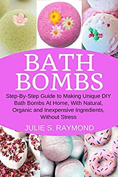 Bath Bombs: Step-By-Step Guide to Making Unique DIY Bath Bombs At Home, With Natural, Organic and Inexpensive Ingredients, Without Stress Descargar PDF Ahora