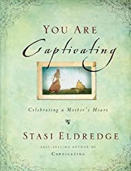 You Are Captivating: Celebrating a Mother's Heart by Stasi Eldredge (2009-08-12)