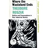 Where the Wasteland Ends by Theodore Roszak (1973-04-01)