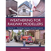 Weathering for Railway Modellers: Volume 2 - Buildings, Scenery and the Lineside (English Edition)