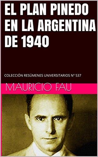 EL PLAN PINEDO EN LA ARGENTINA DE 1940: COLECCIÓN RESÚMENES UNIVERSITARIOS Nº 537 por Mauricio Fau