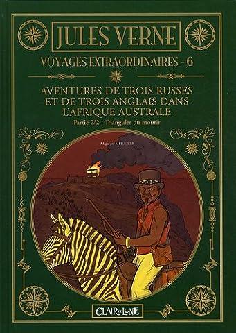 Voyages extraordinaires, Tome 6 : Aventures de trois russes et de trois anglais dans l'Afrique australe : Partie 2, Trianguler ou mourir