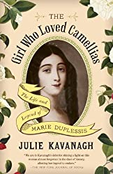 The Girl Who Loved Camellias: The Life and Legend of Marie Duplessis by Julie Kavanagh (2014-08-12)