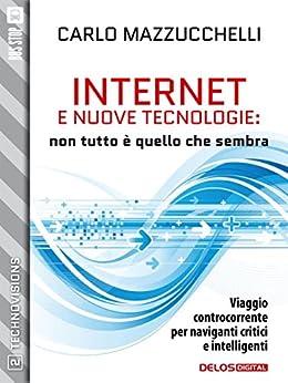 Internet e nuove tecnologie: non tutto è quello che sembra: 2 (TechnoVisions) di [Mazzucchelli, Carlo]
