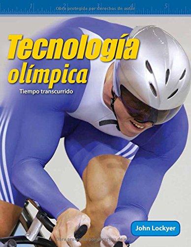 Tecnologia Olimpica (Olympic Technology) (Spanish Version) (Nivel 4 (Level 4)): Tiempo Transcurrido (Elapsed Time) (Mathematics Readers) por John Lockyer