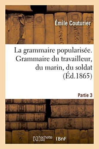La grammaire popularisée, grammaire du travailleur, du marin, du soldat par Émile Couturier