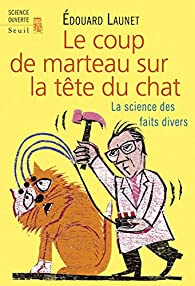 Le coup de marteau sur la tête du chat par Edouard Launet