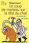 Le coup de marteau sur la tête du chat - La science des faits divers par Launet