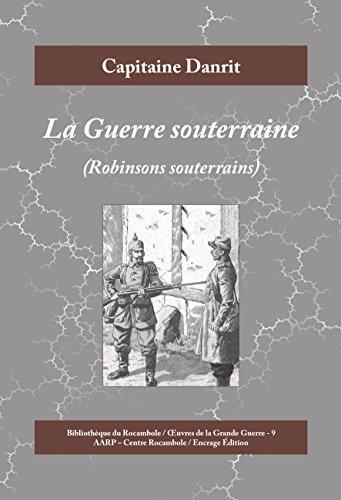 La Guerre souterraine: Robinsons souterrains (Œuvres de la Grande Guerre t. 9) par Capitaine Danrit