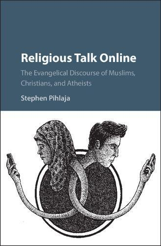 Religious Talk Online: The Evangelical Discourse of Muslims, Christians, and Atheists