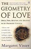 The Geometry of Love: Space, Time, Mystery and Meaning in an Ordinary Church by Margaret Visser (2002-03-28)