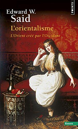 L'orientalisme. L'Orient créé par l'Occident