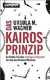 Das Kairos-Prinzip: So finden Sie den richtigen Zeitpunkt für den beruflichen Wechsel - Ursula M. Wagner