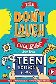 The Don't Laugh Challenge - Teen Edition: A Side-Splitting Hilarious Joke Book for Teenagers and Tw