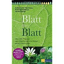 Blatt für Blatt: Über 800 Pflanzen nach Blattformen und Blüten einfach bestimmen