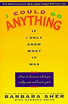 I Could Do Anything If I Only Knew What It Was: How to Discover What You Really Want and How to Get It by [Sher, Barbara, Barbara Smith]
