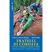 Fratelli di cordata: Due vite in montagna, una passione verticale
