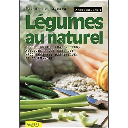 Légumes au naturel - Crus, cuits, frais, secs, associés à des céréales