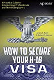 How to Secure Your H-1B Visa: A Practical Guide for International Professionals and Their US Employers (English Edition)