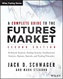 A Complete Guide to the Futures Market: Technical Analysis, Trading Systems, Fundamental Analysis, Options, Spreads, and Trading Principles (Wiley Trading Series)