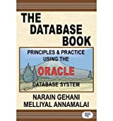 [(The Database Book Principles & Practice: Using the Oracle Database * * )] [Author: Narain Gehani] [May-2011]